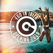 Ego In Ibiza Opening 2019 Selected By Nicola Zucchi by Various Artists