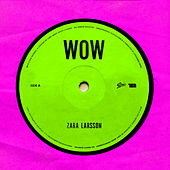 Wow by Zara Larsson