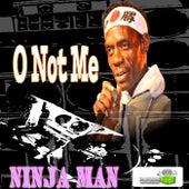 Oh Not Me - Single by Ninja Man