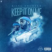 Keep It on Me von Kiing Shooter