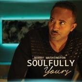 Soulfully Yours by Bobby Washington