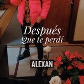 Despues Que Te Perdi de Alex Moncayo