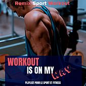 Workout Is on M Way (Playlist Pour Le Sport Et Fitness) by Remix Sport Workout