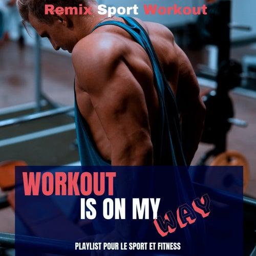 Workout Is on M Way (Playlist Pour Le Sport Et Fitness) de Remix Sport Workout