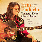 Chapter 1: Tonight I Don't Give a Damn by Erin Enderlin