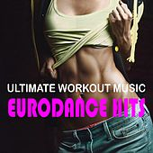 Ultimate Workout Music: Eurodance Hits von Various Artists