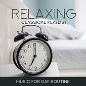 Relaxing Classical Playlist: Music for Day Routine von Various Artists