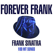 Frank Forever - 100 Hit Songs by Frank Sinatra