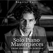 Solo Piano Masterpieces: From Chopin to Debussy by Rogerio Tutti