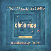 Untitled Hymn: A Collection of Hymns (Instrumentals) by Chris Rice