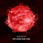 My Love For You by Orheyn