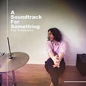 A Soundtrack for Something de Pat Robitaille
