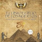 El Libro Egipcio de los Muertos (Versión Poética Según los Textos Jeroglíficos) de Artur Mas