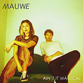 Ain't It Magical by Mauwe