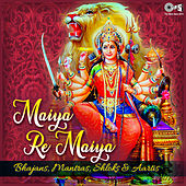 Maiya Re Maiya: Bhajans, Mantras, Shloks & Aartis de Various Artists