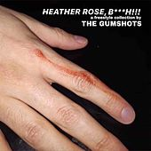 Heather Rose, Bitch!!! by The Gumshots