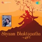 Shyaam Bhaktigaatha by Various Artists