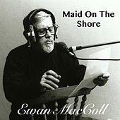 Maid On The Shore di Ewan MacColl
