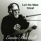 Let No Man Steal von Ewan MacColl