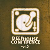 Deep House Confidence, Vol. 5 by Various Artists