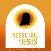 Nosso Sol É Jesus by Ministério Jovem