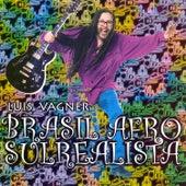 Brasil Afro Sulrealista de Luis Vagner