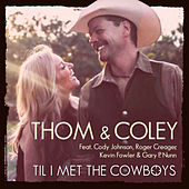 Til I Met the Cowboys (feat. Cody Johnson, Kevin Fowler, Roger Creager & Gary P. Nunn) by Thom & Coley