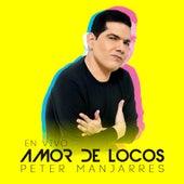 Amor de Locos (En Vivo) de Peter Manjarres