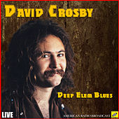 Deep Elem Blues (Live) by David Crosby