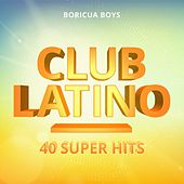 Club Latino: 40 Super Hits von Boricua Boys