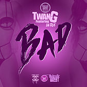 Bad (feat. Lil Rue) by Twang