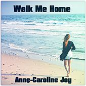 Walk Me Home von Anne-Caroline Joy