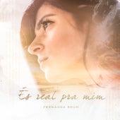 És Real Pra Mim by Fernanda Brum