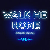Walk Me Home (R3HAB Remix) by Pink