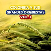 Colombia y Sus Grandes Orquestas, Vol. 1 by Various Artists