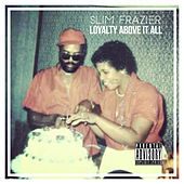 Loyalty Above It All de Slim Frazier