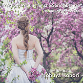 Without Waiting for the Spring Breeze(Acoustic Piano Version) by Nobuya  Kobori