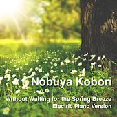 Without Waiting for the Spring Breeze (Electric Piano Version) by Nobuya  Kobori