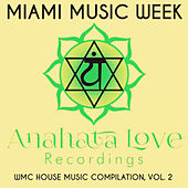 Miami Music Week: Anahata Love Recordings: WMC House Music Compilation, Vol. 2 - EP by Various Artists
