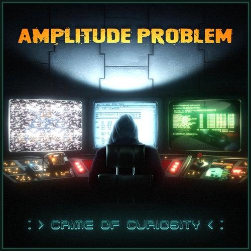 Crime of Curiosity by Amplitude Problem