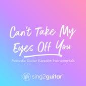 Can't Take My Eyes Off You (Acoustic Guitar Karaoke Instrumentals) de Sing2Guitar