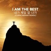 I Am The Best  - 내가 제일 잘 나가 (Copacabana Remix) by Jingo