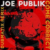 Come Correct (Dubmatix Remix) de Joe Publik