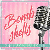 Bombshells by Shibuya Sunrise
