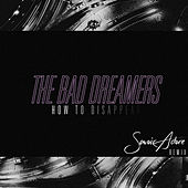 How to Disappear (Savoir Adore Remix) by The Bad Dreamers