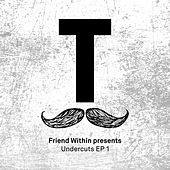 Friend Within presents Undercuts EP 1 by Friend Within
