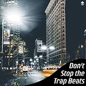 Don't Stop the Trap Beats von Various Artists