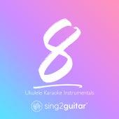 8 (Ukelele Karaoke Instrumentals) de Sing2Guitar