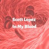 In My Blood by Scott Lopez