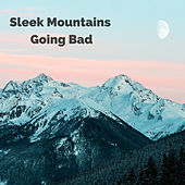 Going Bad by Sleek Mountains